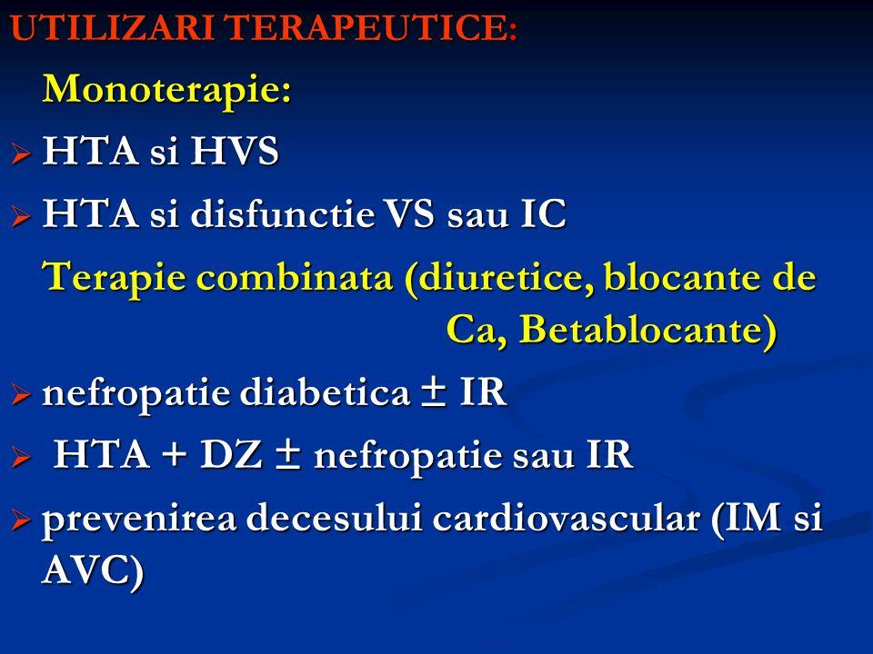 UTILIZARI TERAPEUTICE: Monoterapie: HTA si HVS HTA si HVS HTA si disfunctie VS sau IC HTA si disfunctie VS sau IC Terapie combinata (diuretice, blocan