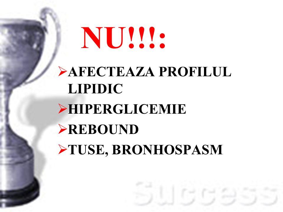 NU!!!: AFECTEAZA PROFILUL LIPIDIC HIPERGLICEMIE REBOUND TUSE, BRONHOSPASM