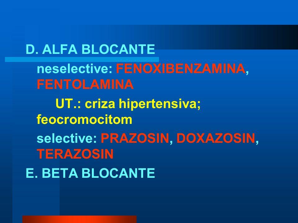 D. ALFA BLOCANTE neselective: FENOXIBENZAMINA, FENTOLAMINA UT.: criza hipertensiva; feocromocitom selective: PRAZOSIN, DOXAZOSIN, TERAZOSIN E. BETA BL
