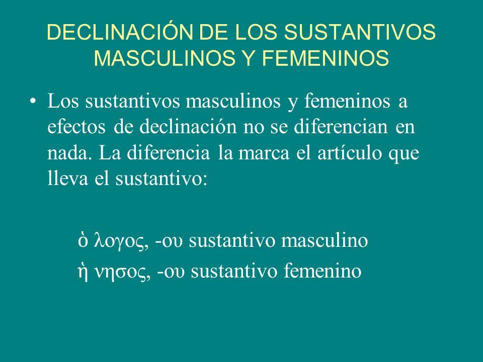 DECLINACIÓN DE LOS SUSTANTIVOS MASCULINOS Y FEMENINOS Los sustantivos masculinos y femeninos a efectos de declinación no se diferencian en nada. La di