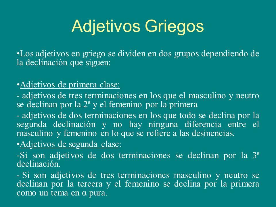 Adjetivos Griegos Los adjetivos en griego se dividen en dos grupos dependiendo de la declinación que siguen: Adjetivos de primera clase: - adjetivos d