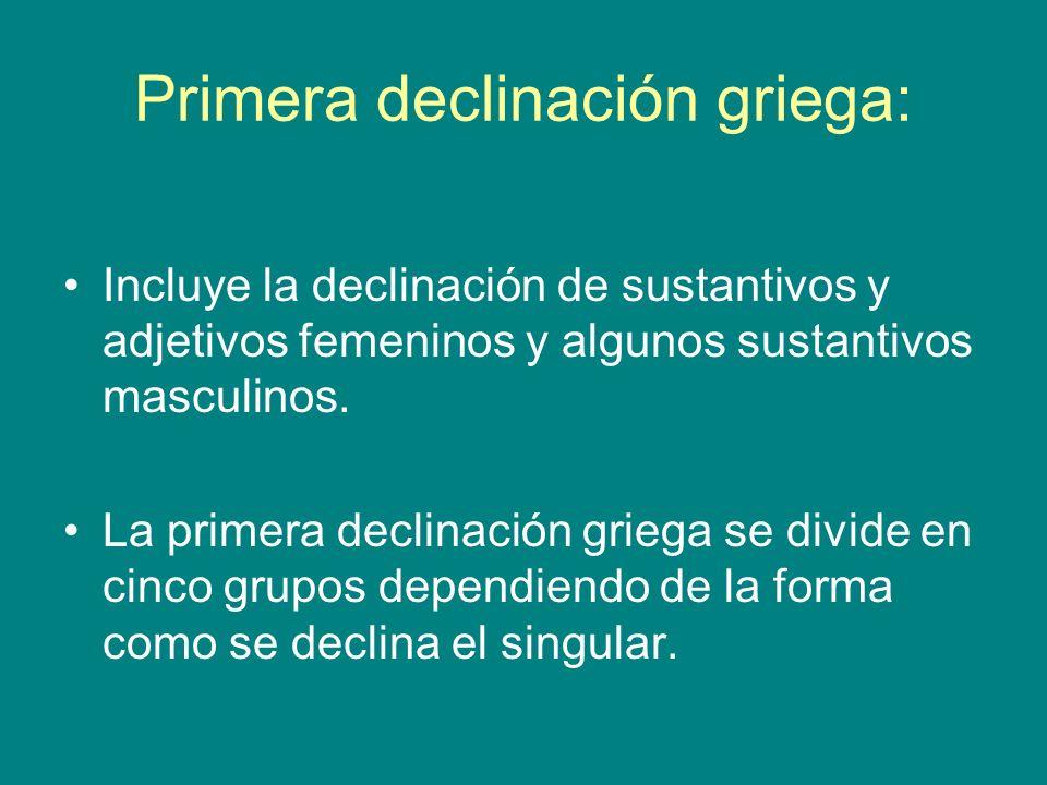 Primera declinación griega: Incluye la declinación de sustantivos y adjetivos femeninos y algunos sustantivos masculinos. La primera declinación grieg