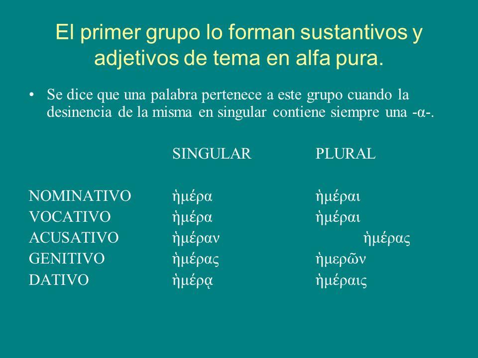 El primer grupo lo forman sustantivos y adjetivos de tema en alfa pura. Se dice que una palabra pertenece a este grupo cuando la desinencia de la mism