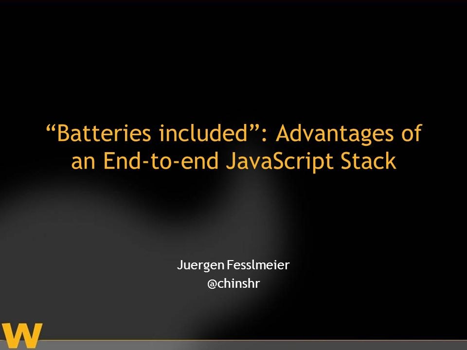 Batteries included: Advantages of an End-to-end JavaScript Stack Juergen