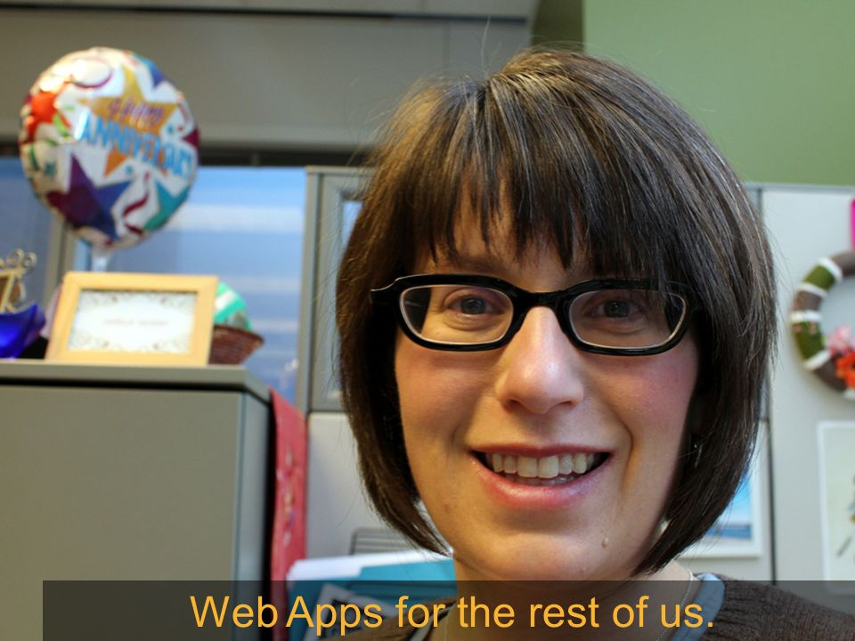 Web Apps for the rest of us.