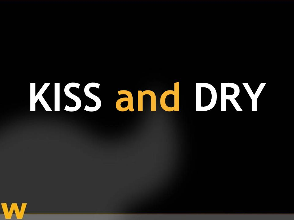 KISS and DRY