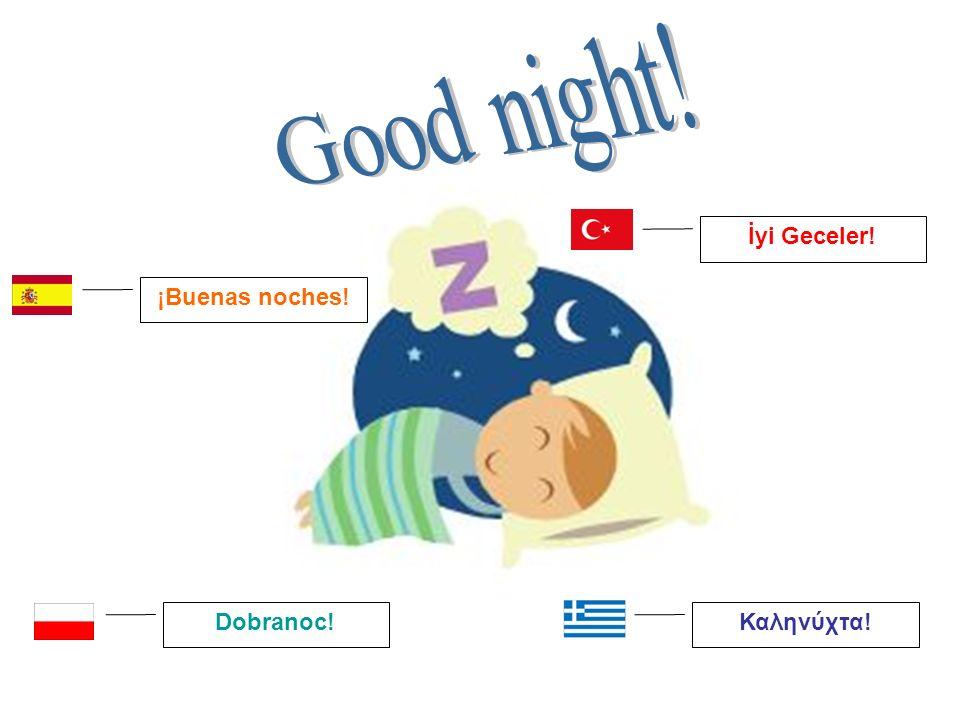 ¡Buenas noches! Dobranoc! Καληνύχτα! İyi Geceler!