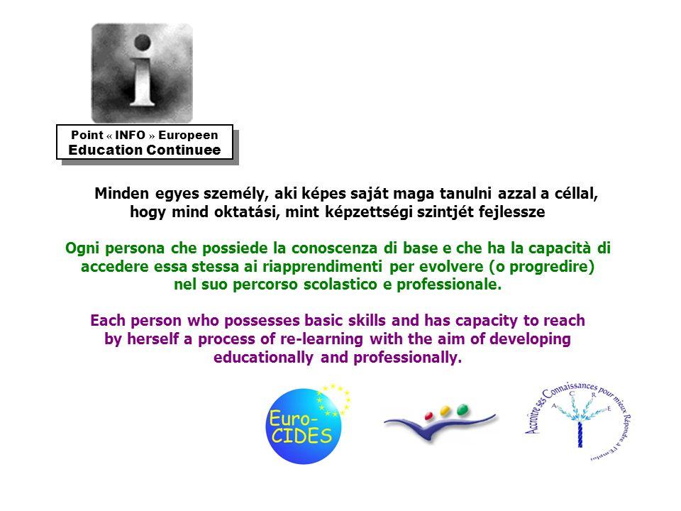 Minden egyes személy, aki képes saját maga tanulni azzal a céllal, hogy mind oktatási, mint képzettségi szintjét fejlessze Ogni persona che possiede l
