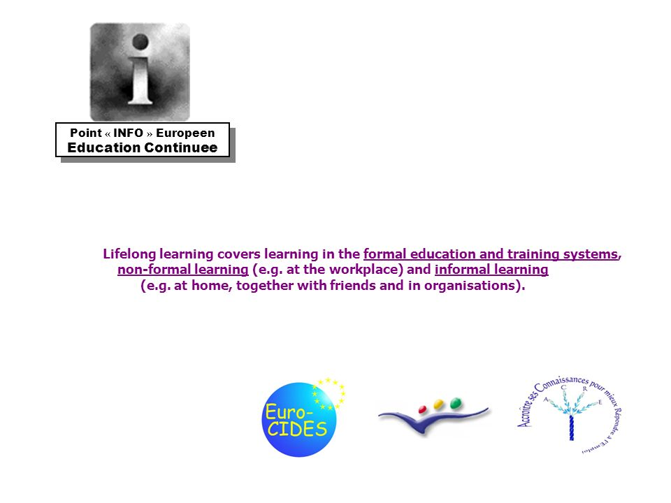 Lifelong learning covers learning in the formal education and training systems, non-formal learning (e.g.