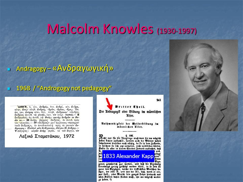 "Malcolm Knowles (1930-1997) Andragogy – «Ανδραγωγική» Andragogy – «Ανδραγωγική» 1968 / ""Androgogy not pedagogy"" 1968 / ""Androgogy not pedagogy"" 1833 A"