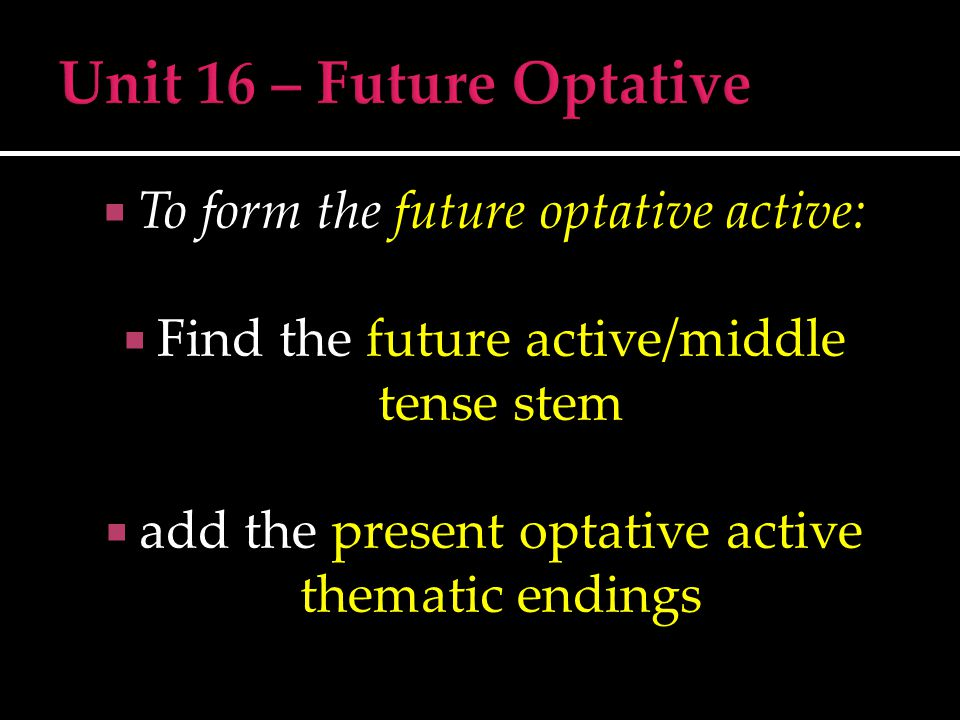  To form the future optative active:  Find the future active/middle tense stem  add the present optative active thematic endings