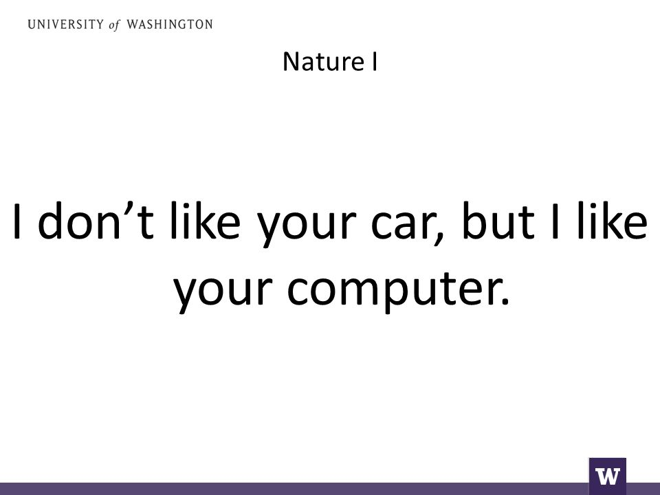Nature I I don't like your car, but I like your computer.