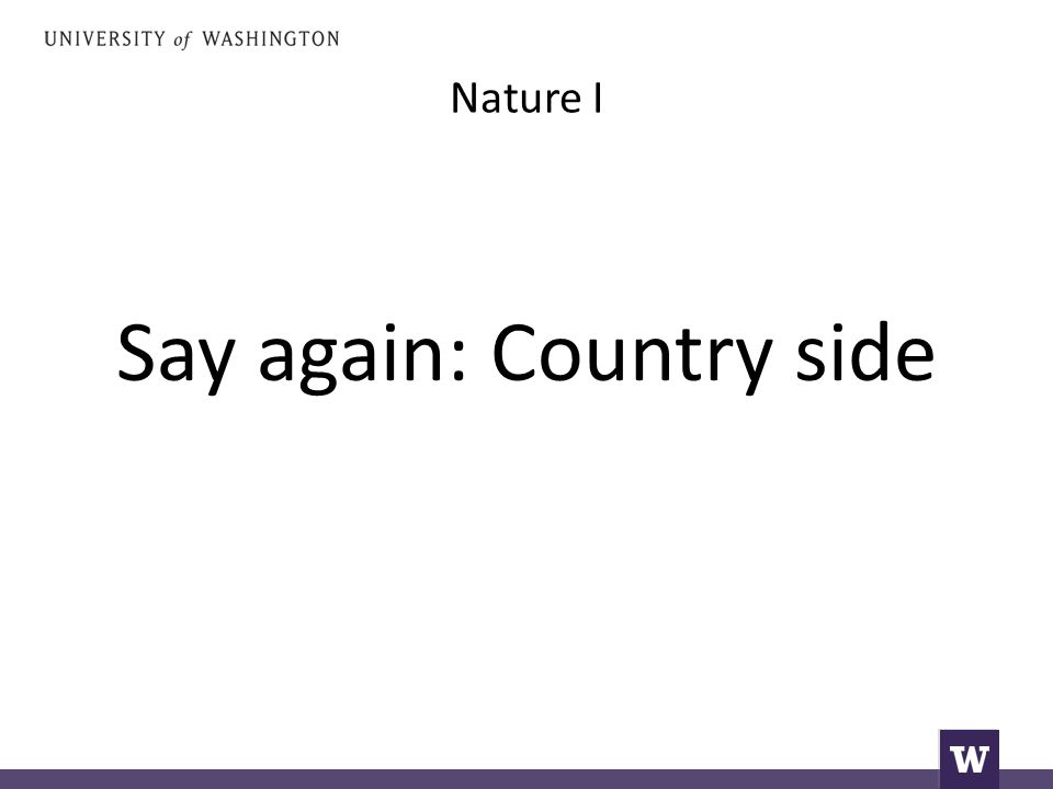 Nature I Say again: Country side