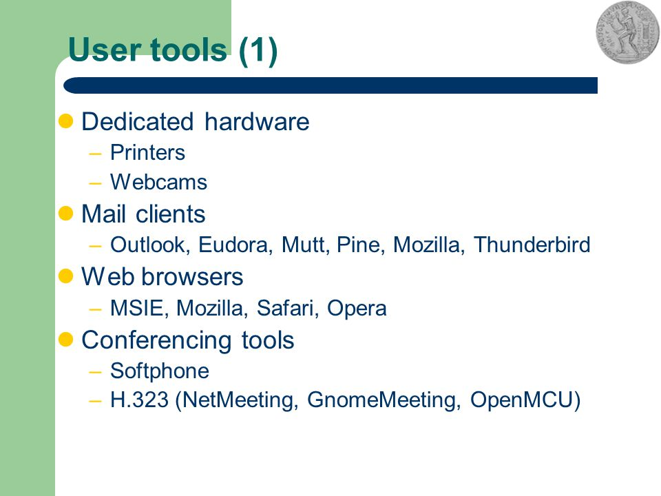User tools (1) Dedicated hardware –Printers –Webcams Mail clients –Outlook, Eudora, Mutt, Pine, Mozilla, Thunderbird Web browsers –MSIE, Mozilla, Safa