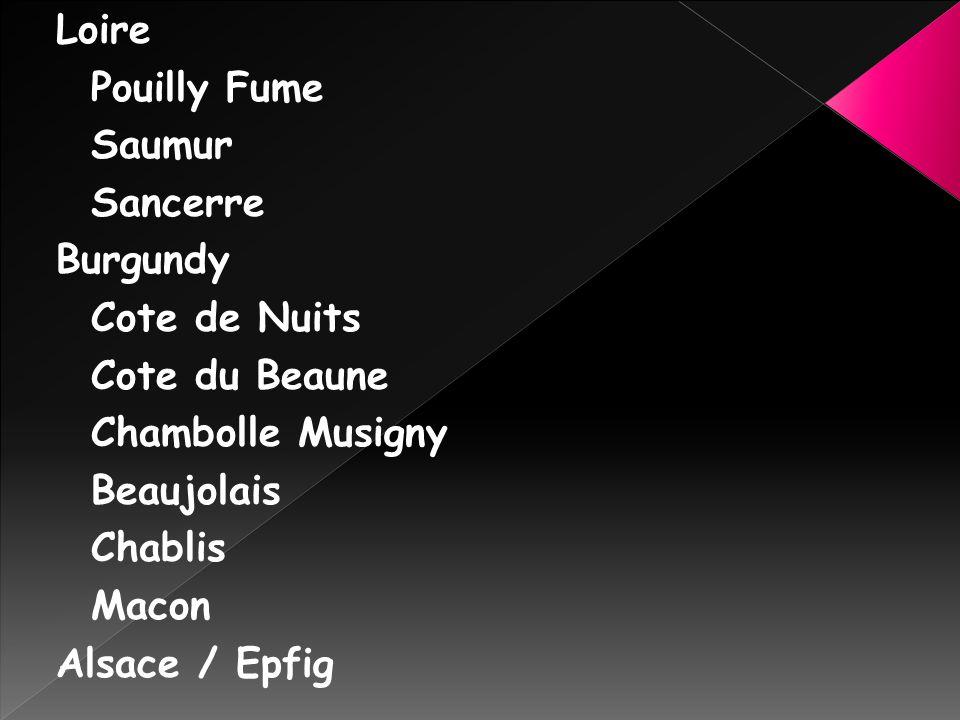 Loire Pouilly Fume Saumur Sancerre Burgundy Cote de Nuits Cote du Beaune Chambolle Musigny Beaujolais Chablis Macon Alsace / Epfig