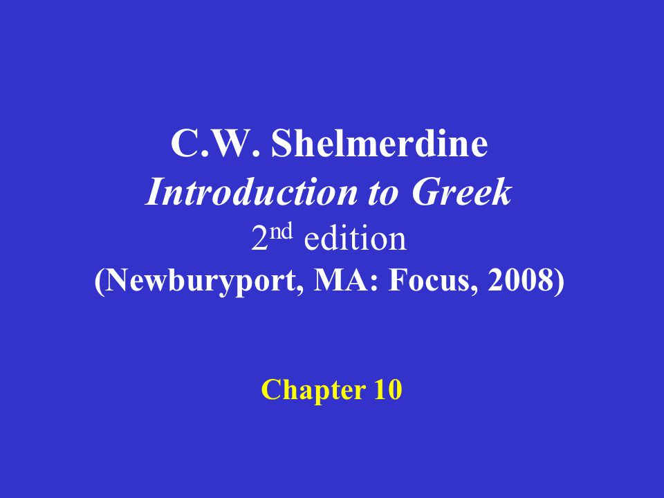 Shelmerdine Chapter 10 1.3 rd declension nouns: stems in -ντ, -κτ 2.The future and imperfect indicative of εἰμί, 'be' 3.The relative pronoun