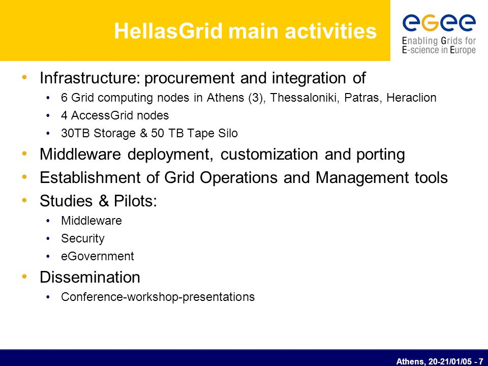 Athens, 20-21/01/05 - 7 HellasGrid main activities Infrastructure: procurement and integration of 6 Grid computing nodes in Athens (3), Thessaloniki,