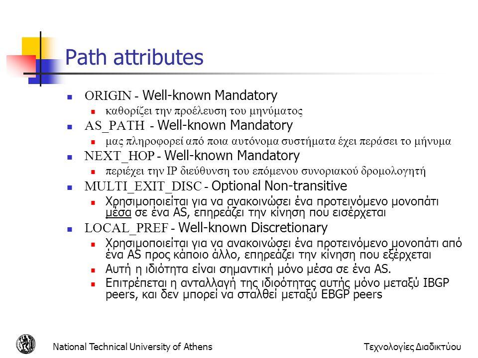 National Technical University of AthensΤεχνολογίες Διαδικτύου Path attributes ORIGIN - Well-known Mandatory καθορίζει την προέλευση του μηνύματος AS_P