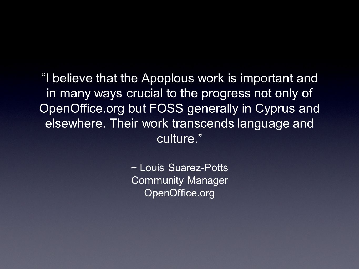 I believe that the Apoplous work is important and in many ways crucial to the progress not only of OpenOffice.org but FOSS generally in Cyprus and elsewhere.