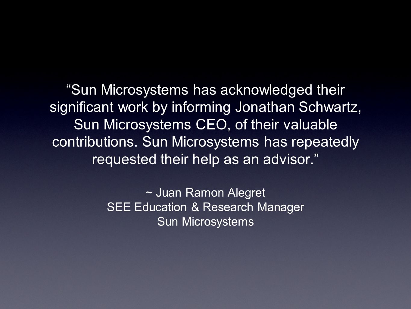 Sun Microsystems has acknowledged their significant work by informing Jonathan Schwartz, Sun Microsystems CEO, of their valuable contributions.