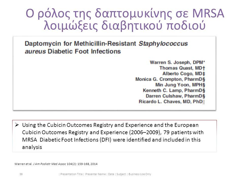 Ο ρόλος της δαπτομυκίνης σε MRSA λοιμώξεις διαβητικού ποδιού | Presentation Title | Presenter Name | Date | Subject | Business Use Only 38  Using the