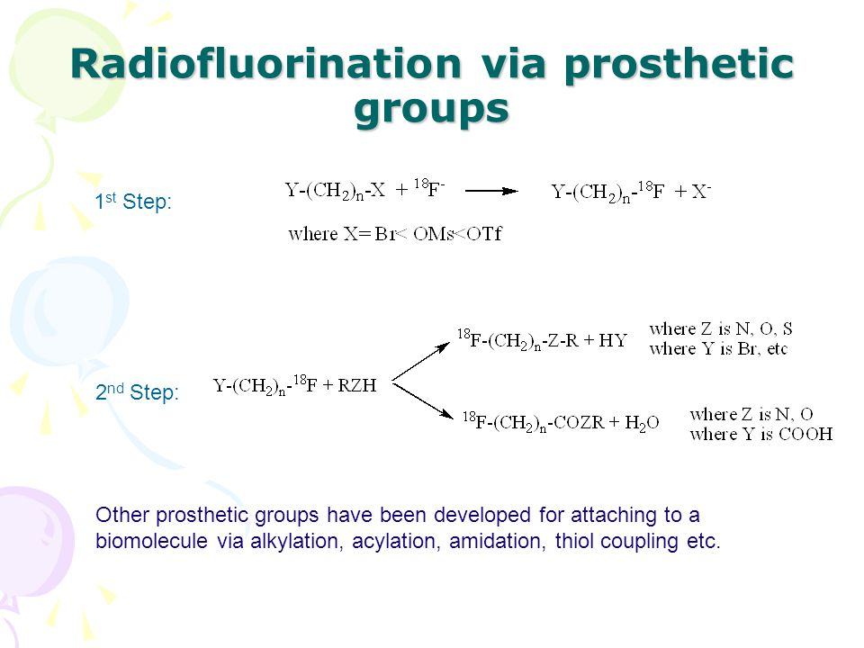 Radiofluorination via prosthetic groups 1 st Step: 2 nd Step: Other prosthetic groups have been developed for attaching to a biomolecule via alkylatio
