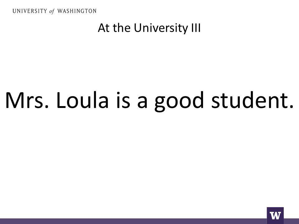 At the University III Mrs. Loula is a good student.