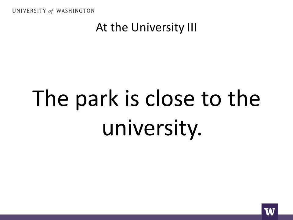 At the University III The park is close to the university.