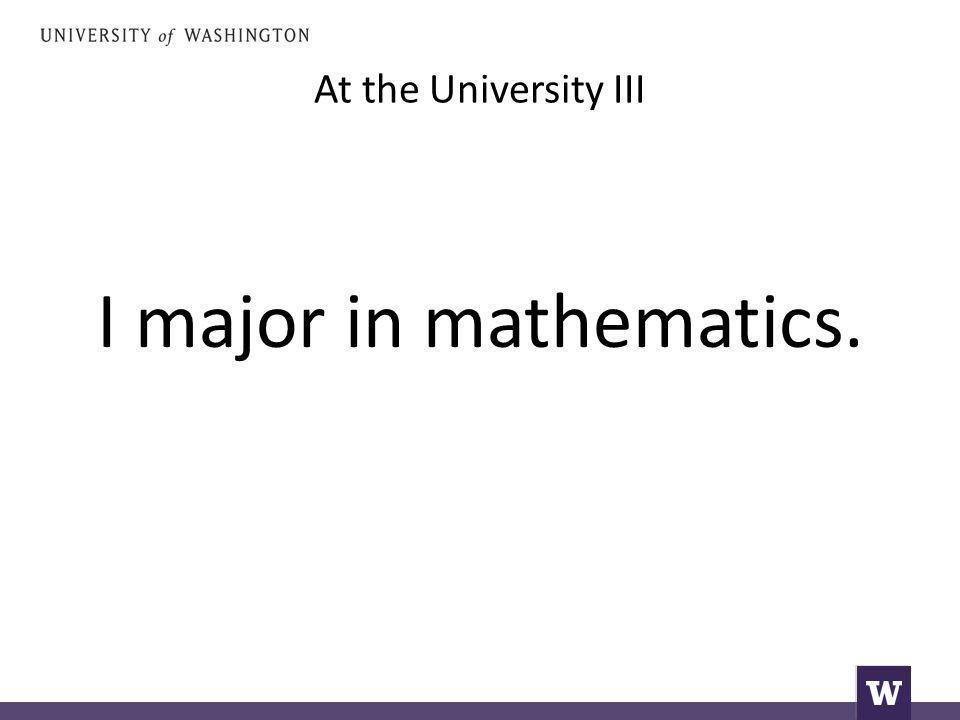 At the University III I major in mathematics.