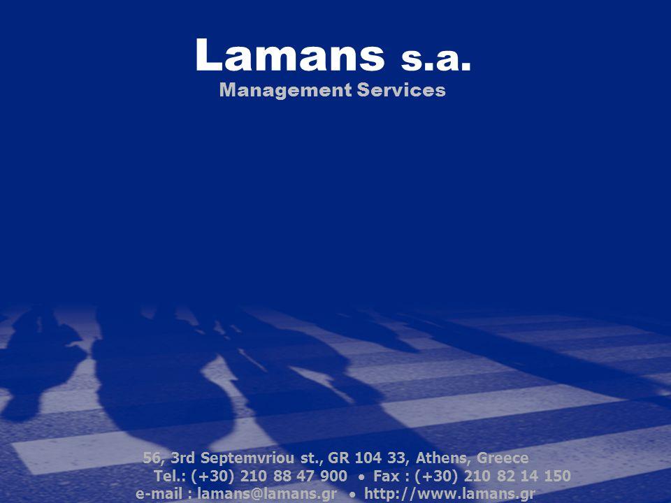 Lamans s.a. Management Services 56, 3rd Septemvriou st., GR 104 33, Athens, Greece Tel.: (+30) 210 88 47 900  Fax : (+30) 210 82 14 150 e-mail : lama