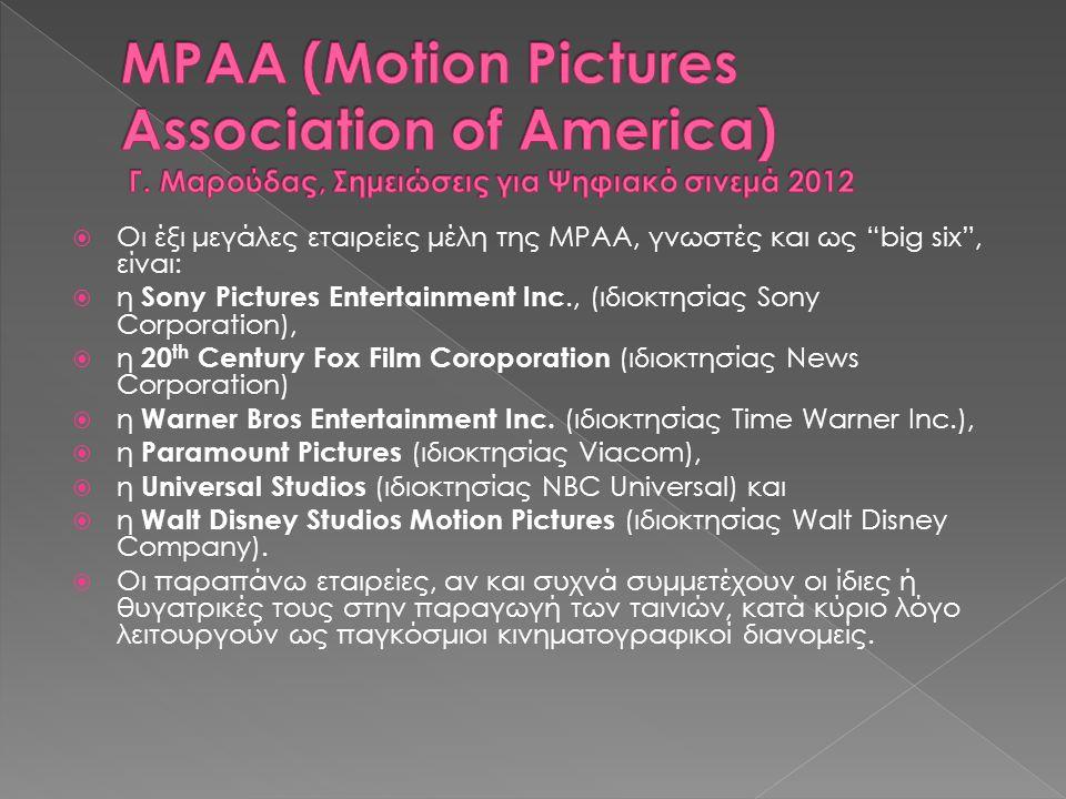  Οι έξι μεγάλες εταιρείες μέλη της MPAA, γνωστές και ως big six , είναι:  η Sony Pictures Entertainment Inc., (ιδιοκτησίας Sony Corporation),  η 20 th Century Fox Film Coroporation (ιδιοκτησίας Νews Corporation)  η Warner Bros Entertainment Inc.