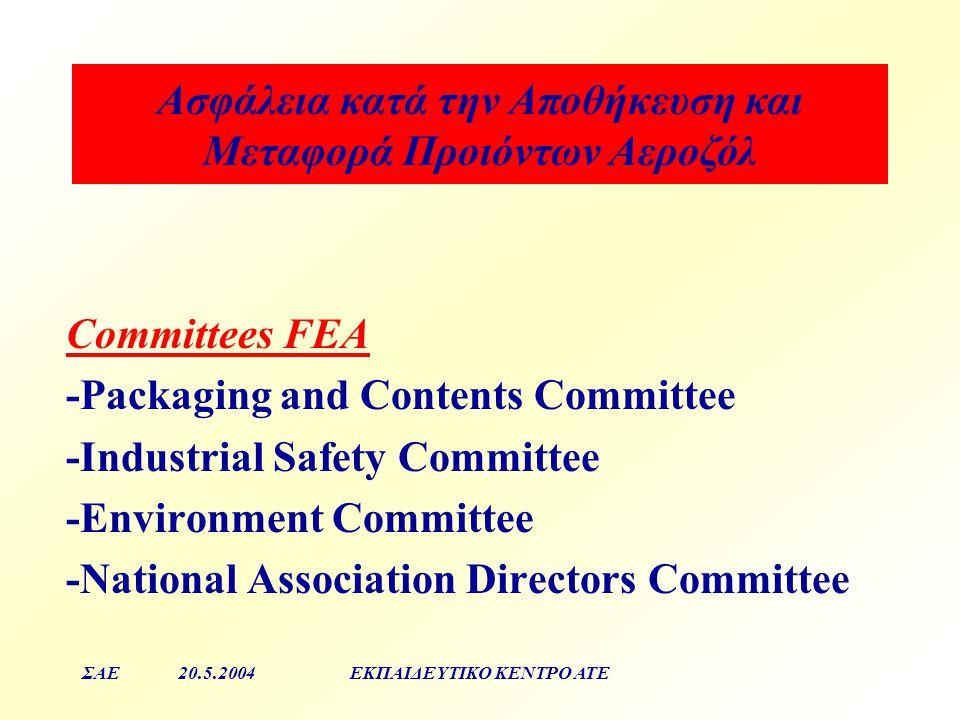 Aσφάλεια κατά την Αποθήκευση και Μεταφορά Προιόντων Αεροζόλ ΣΑΕ20.5.2004ΕΚΠΑΙΔΕΥΤΙΚΟ ΚΕΝΤΡΟ ΑΤΕ Committees FEA -Packaging and Contents Committee -Indu