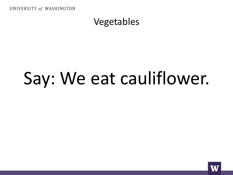 Vegetables Say: We eat cauliflower.