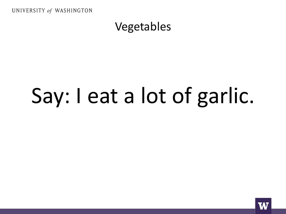 Vegetables Say: I eat a lot of garlic.