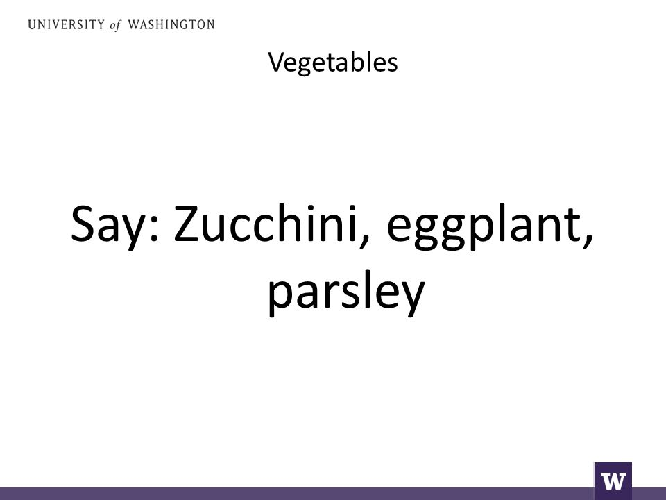 Vegetables Say: Zucchini, eggplant, parsley