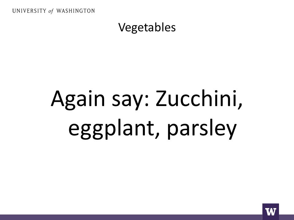 Vegetables Again say: Zucchini, eggplant, parsley