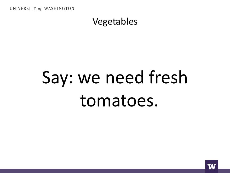 Vegetables Say: we need fresh tomatoes.