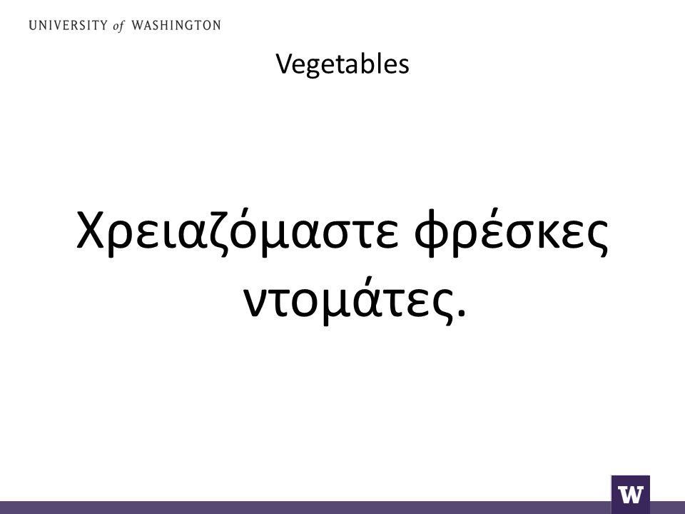 Vegetables These are very common noun categories.
