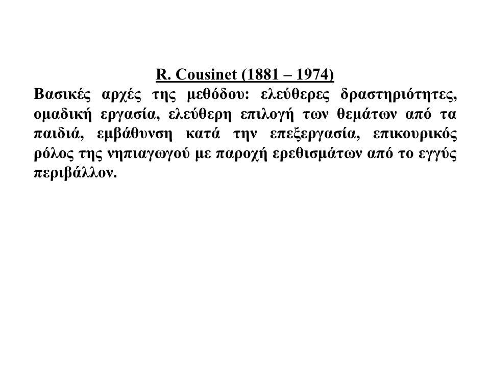 R. Cousinet (1881 – 1974) Βασικές αρχές της μεθόδου: ελεύθερες δραστηριότητες, ομαδική εργασία, ελεύθερη επιλογή των θεμάτων από τα παιδιά, εμβάθυνση