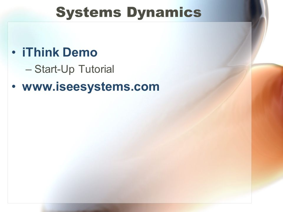 Systems Dynamics iThink Demo –Start-Up Tutorial www.iseesystems.com