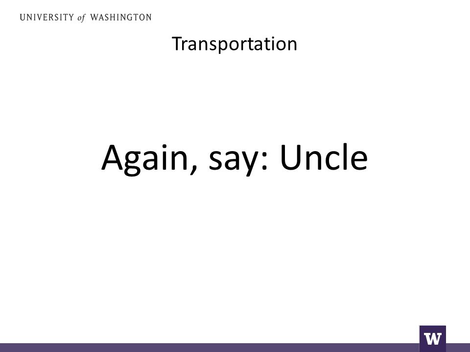 Transportation Again, say: Uncle