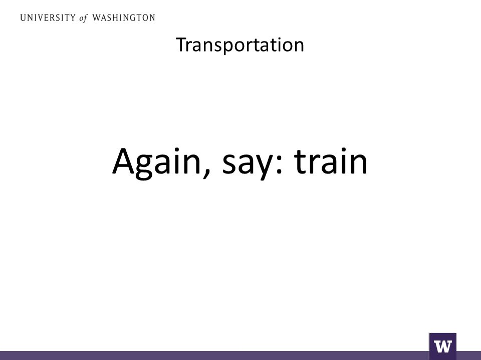 Transportation Again, say: train