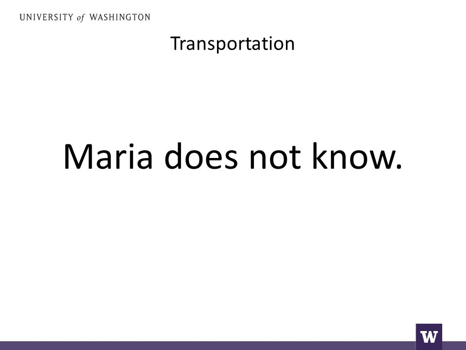Transportation Maria does not know.