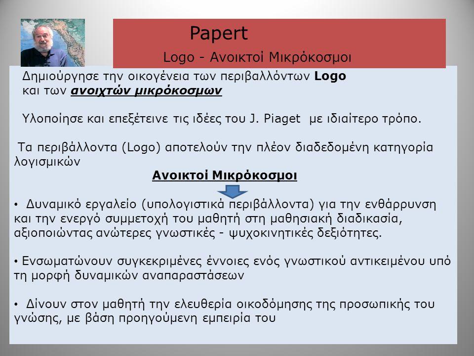 Δημιούργησε την οικογένεια των περιβαλλόντων Logo και των ανοιχτών μικρόκοσμων Υλοποίησε και επεξέτεινε τις ιδέες του J. Piaget με ιδιαίτερο τρόπο. Τα