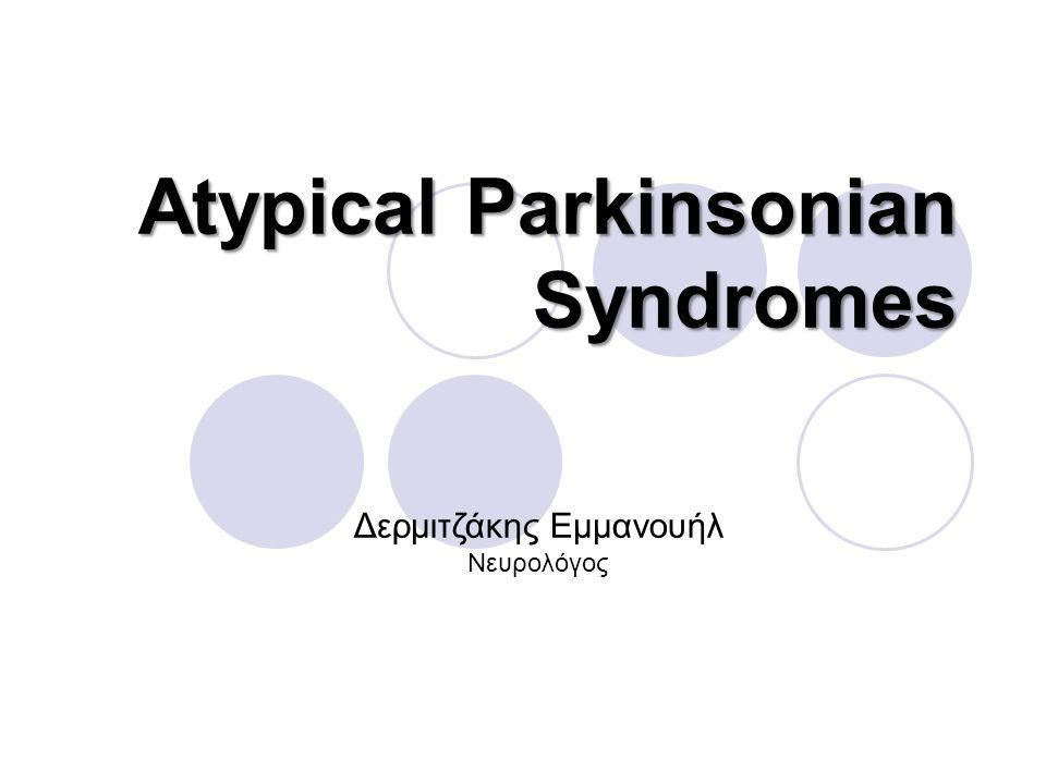 Atypical Parkinsonian Syndromes Δερμιτζάκης Εμμανουήλ Νευρολόγος