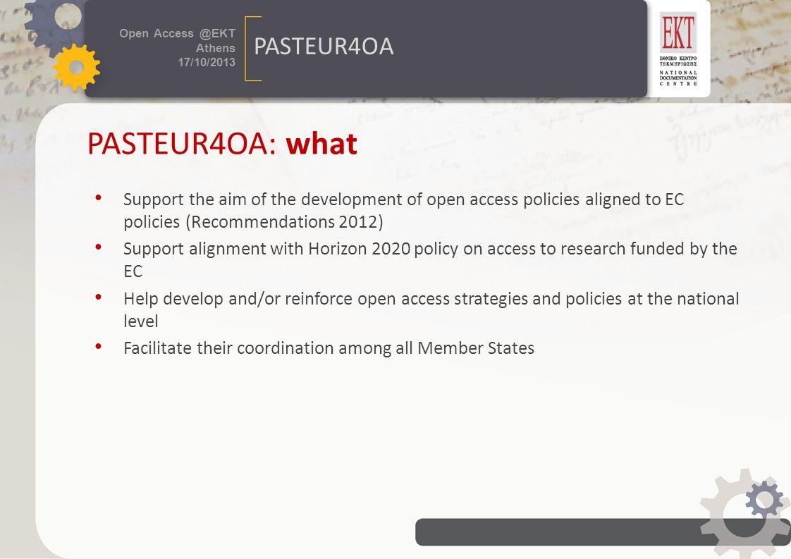 τίτλος εκδήλωσης 24 / 07 /2013 Πρόσβαση στη Γνώση Open Access @EKT Athens 17/10/2013 PASTEUR4OA PASTEUR4OA: Who National Documentation Centre (EKT)GR Enabling Open Scholarship (EOS)BE University of MinhoPT University of Oslo (CRISTin)NO EIFLNL euroCRISNL Hungarian Academy of Sciences (HAS)HU Politecnico di Torino (POLITO)IT SPARC EuropeNL LIBERNL JiscUK Hacettepe UniversityTR Open Knowledge Foundation (OKFN)UK Fondation Nationale de Recherche Scientifique (FNRS)BE Lithuanian Research Council (LRC)LT
