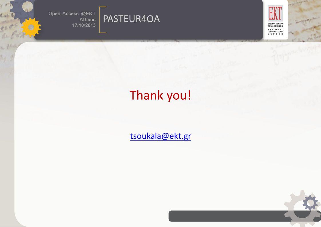 τίτλος εκδήλωσης 24 / 07 /2013 Πρόσβαση στη Γνώση Open Access @EKT Athens 17/10/2013 PASTEUR4OA Thank you! tsoukala@ekt.gr