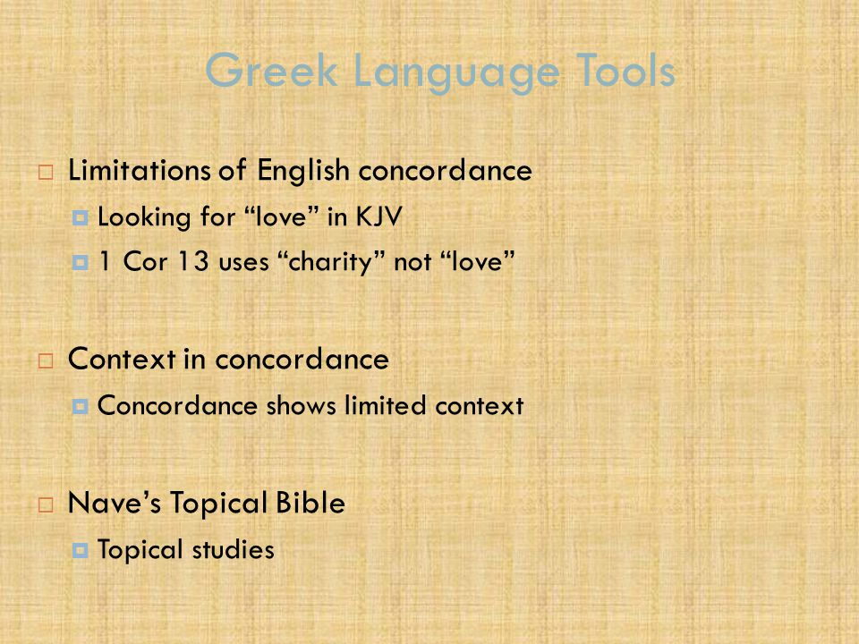 "Greek Language Tools  Limitations of English concordance  Looking for ""love"" in KJV  1 Cor 13 uses ""charity"" not ""love""  Context in concordance "