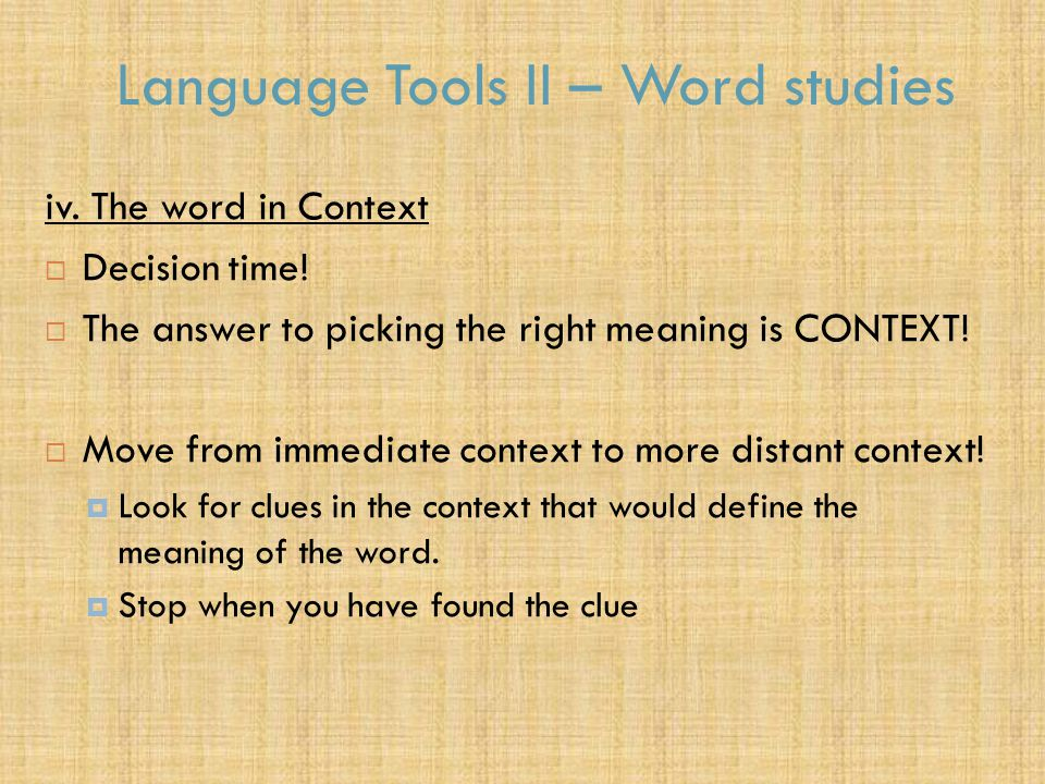 Language Tools II – Word studies iv. The word in Context  Decision time.