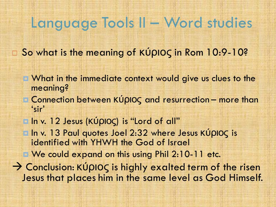 Language Tools II – Word studies  So what is the meaning of κύριος in Rom 10:9-10.